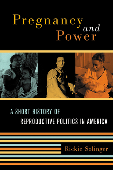 Pregnancy and Power - A Short History of Reproductive Politics in America - cover