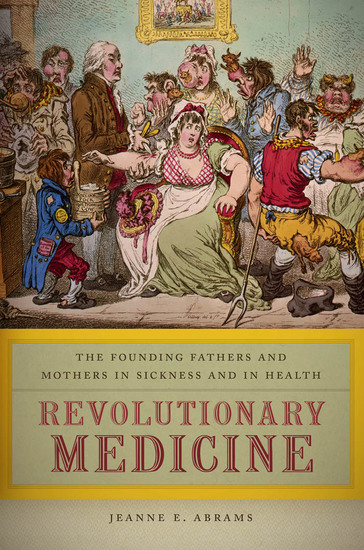 Revolutionary Medicine - The Founding Fathers and Mothers in Sickness and in Health - cover