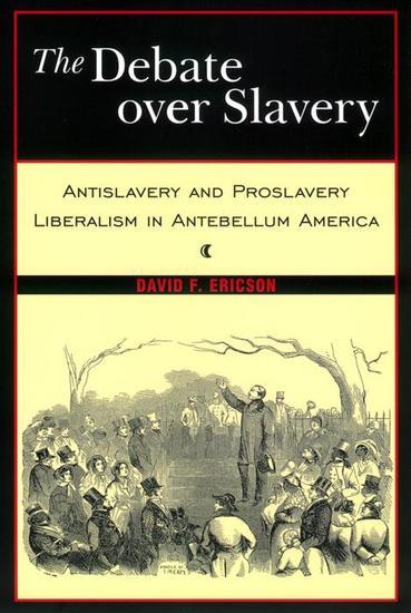 The Debate Over Slavery - Antislavery and Proslavery Liberalism in Antebellum America - cover