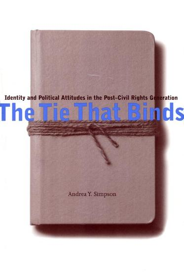 The Tie That Binds - Identity and Political Attitudes in the Post-Civil Rights Generation - cover