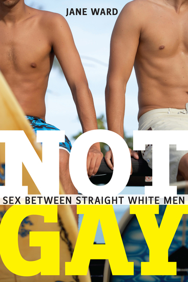 Not Gay - Sex between Straight White Men - cover