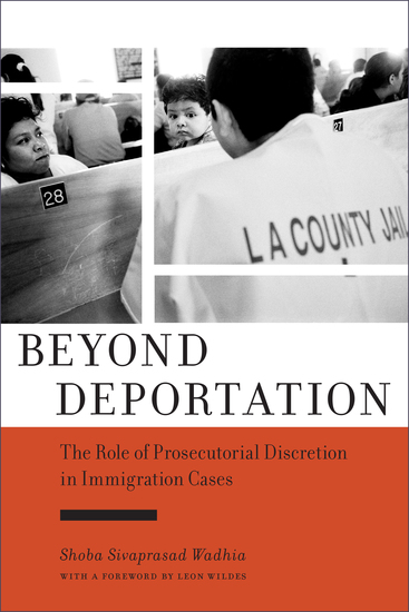Beyond Deportation - The Role of Prosecutorial Discretion in Immigration Cases - cover