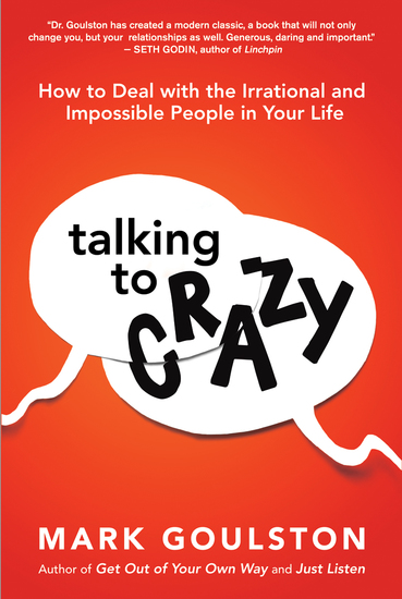 Talking to Crazy - How to Deal with the Irrational and Impossible People in Your Life - cover