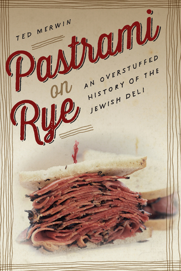 Pastrami on Rye - An Overstuffed History of the Jewish Deli - cover
