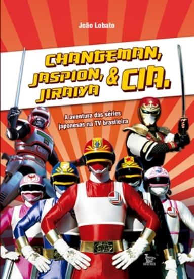 Changeman Jaspion Jiraiya e Cia - cover