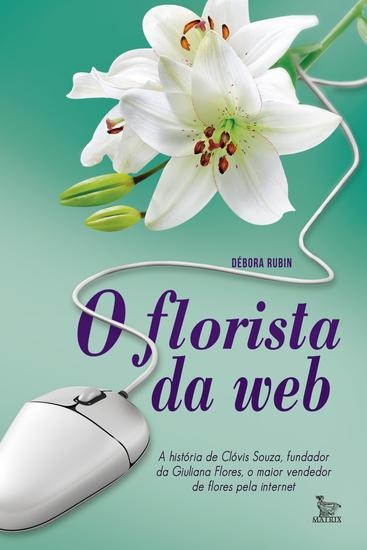 O florista da web - A história de Clóvis Souza fundador da Giuliana Flores - cover