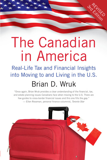 The Canadian in America Revised - Real-Life Tax and Financial Insights into Moving to and Living in the US - cover