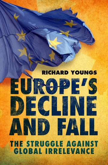 Europe's Decline and Fall - The Struggle Against Global Irrelevance - cover
