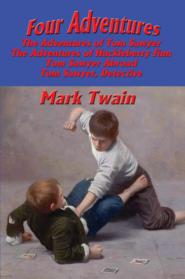 Four Adventures - The Adventures of Tom Sawyer; The Adventures of Huckleberry Finn; Tom Sawyer Abroad; Tom Sawyer Detective - cover