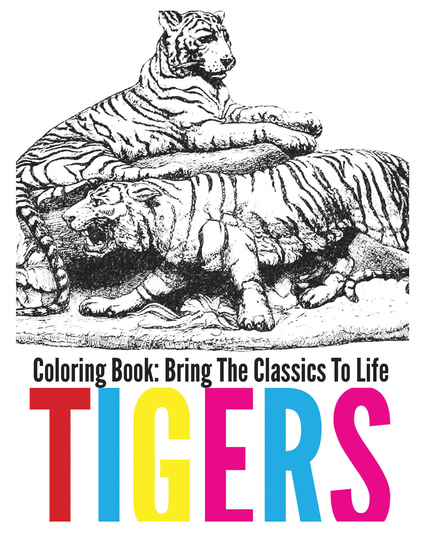 Tigers Coloring Book - Bring The Classics To Life - cover