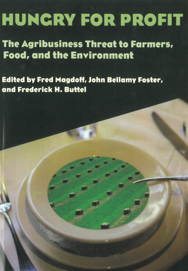 Hungry for Profit - The Agribusiness Threat to Farmers Food and the Environment - cover