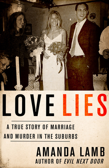 Love Lies - A True Story of Marriage and Murder in the Suburbs - cover