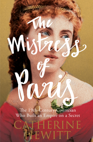 The Mistress of Paris - The 19th-Century Courtesan Who Built an Empire on a Secret - cover