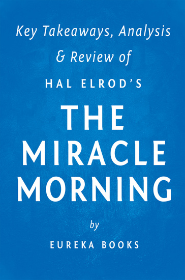 The Miracle Morning: by Hal Elrod | Key Takeaways Analysis & Review - The Not-So-Obvious Secret Guaranteed to Transform Your Life Before 8am - cover