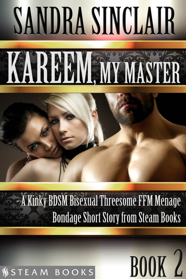 Kareem My Master - A Kinky BDSM Bisexual Threesome FFM Menage Bondage Short Story from Steam Books - cover