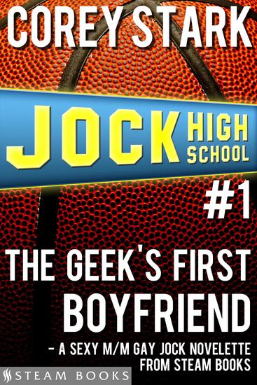 The Geek's First Boyfriend - A Sexy M M Gay Jock Novelette from Steam Books - cover