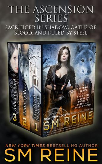 The Ascension Series Books 1-3: Sacrificed in Shadow Oaths of Blood and Ruled by Steel - The Ascension Series - cover