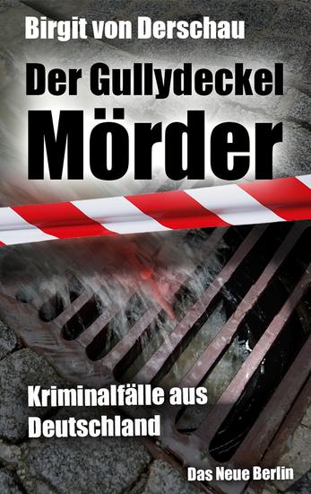 Der Gullydeckelmörder - Kriminalfälle aus Deutschland - cover