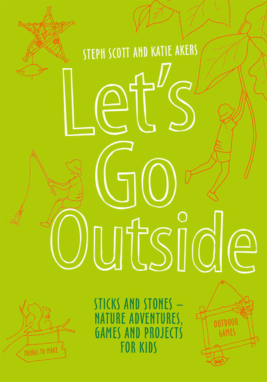 Let's Go Outside - Sticks and Stones - Nature Adventures Games and Projects for Kids - cover