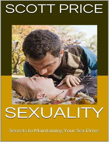 Sexuality: Secrets to Maintaining Your Sex Drive - cover