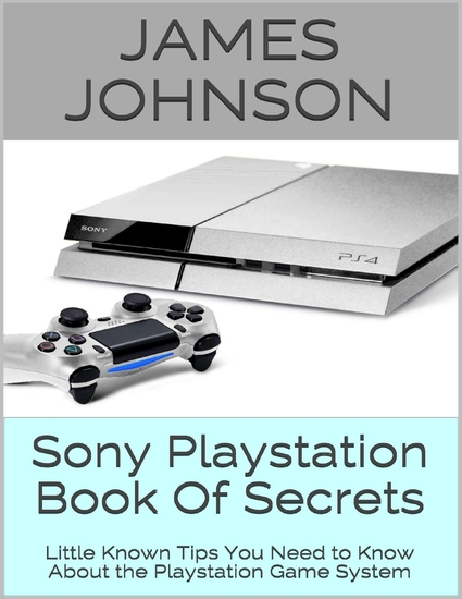 Sony Playstation Book of Secrets: Little Known Tips You Need to Know About the Playstation Game System - cover