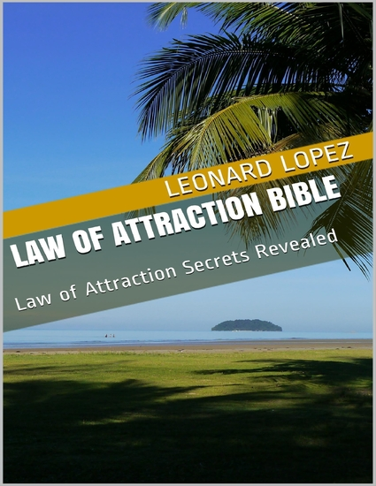 Law of Attraction Bible: Law of Attraction Secrets Revealed - cover