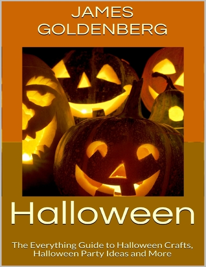 Halloween: The Everything Guide to Halloween Crafts Halloween Party Ideas and More - cover