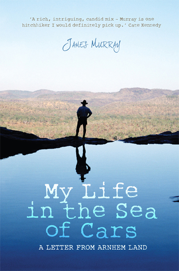 My Life in the Sea of Cars - A Letter from Arnhem Land - cover