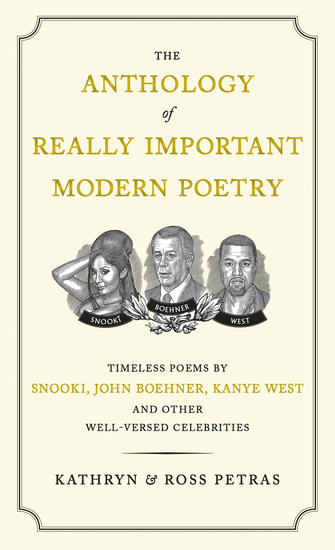 The Anthology of Really Important Modern Poetry - Timeless Poems by Snooki John Boehner Kanye West and Other Well-Versed Celebrities - cover