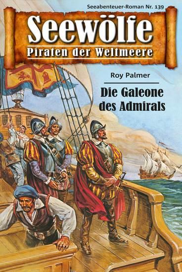 Seewölfe - Piraten der Weltmeere 139 - Die Galleone des Admirals - cover