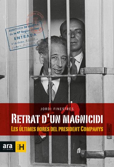 Retrat d'un magnicidi - Les últimes hores del president Companys - cover