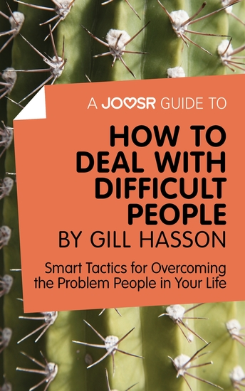 A Joosr Guide to How to Deal with Difficult People by Gill Hasson - Smart Tactics for Overcoming the Problem People in Your Life - cover