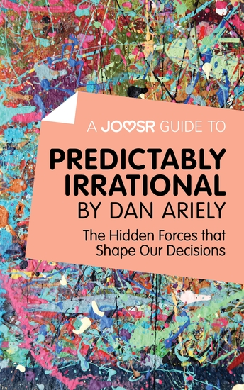 A Joosr Guide to Predictably Irrational by Dan Ariely - The Hidden Forces that Shape Our Decisions - cover