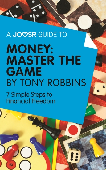 A Joosr Guide to Money: Master the Game by Tony Robbins - 7 Simple Steps to Financial Freedom - cover