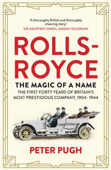 Rolls-Royce: The Magic of a Name - The First Forty Years of Britain's Most Prestigious Company 1904-1944 - cover