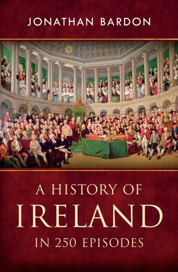 A History of Ireland in 250 Episodes – Everything You've Ever Wanted to Know About Irish History - Fascinating Snippets of Irish History from the Ice Age to the Peace Process - cover