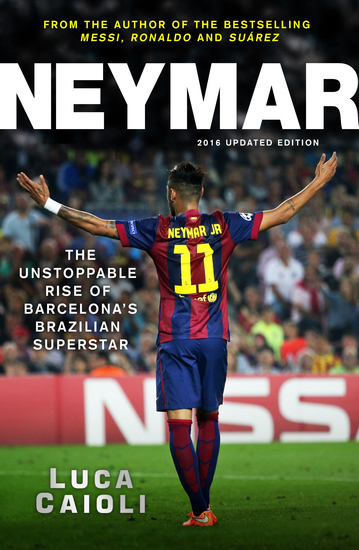 Neymar – 2016 Updated Edition - The Unstoppable Rise of Barcelona's Brazilian Superstar - cover