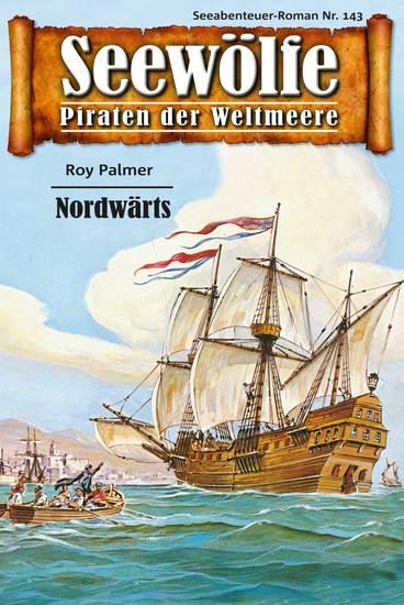 Seewölfe - Piraten der Weltmeere 143 - Nordwärts - cover