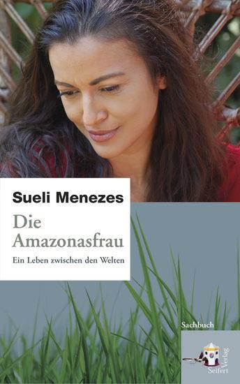 Die Amazonasfrau - Ein Leben zwischen den Welten - cover