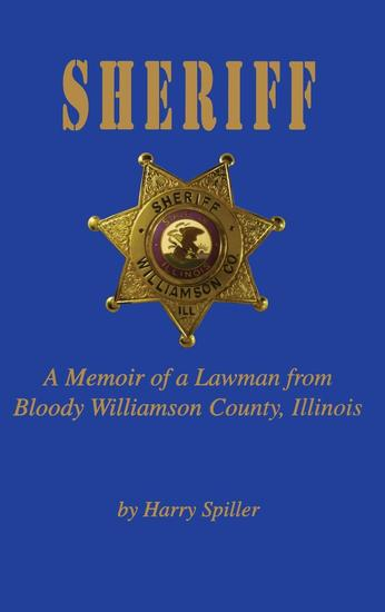 Sheriff - A Memoir of a Lawman from Bloody Williamson County Illinois - cover