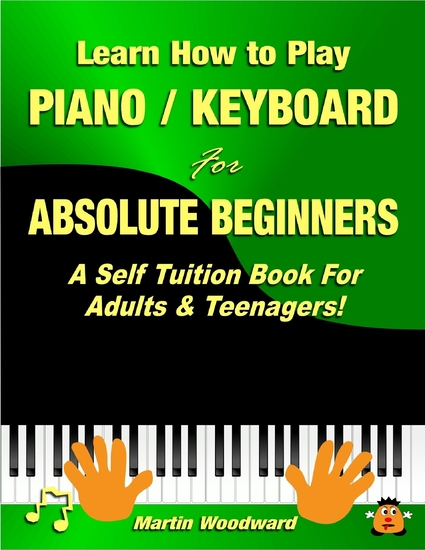 Learn How to Play Piano Keyboard for Absolute Beginners: A Self Tuition Book for Adults and Teenagers! - cover