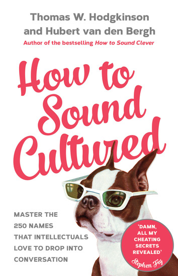 How to Sound Cultured - Master The 250 Names That Intellectuals Love To Drop Into Conversation - cover