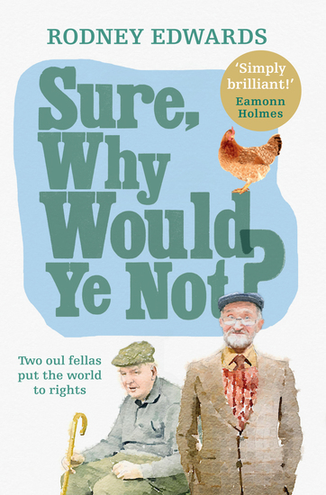 Sure why would ye not? - Two oul fellas put the world to rights - cover