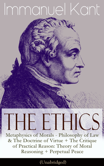 emmanuel kants ethics essay Kant's ethics the basics immanuel kant argued that moral principles could be derived from practical reason alone we only need to understand what it is to make a.