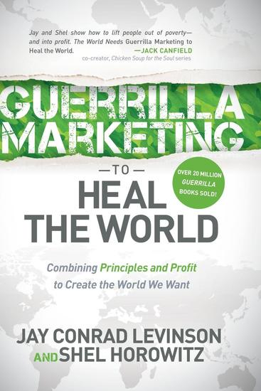 Guerrilla Marketing to Heal the World - Combining Principles and Profit to Create the World We Want - cover