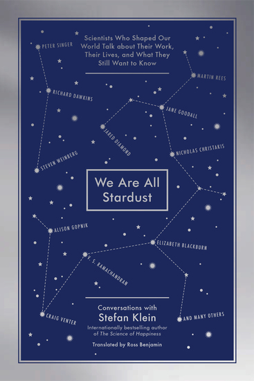 We Are All Stardust - Scientists Who Shaped Our World Talk about Their Work Their Lives and What They Still Want to Know - cover
