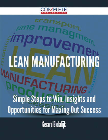 Lean Manufacturing - Simple Steps to Win Insights and Opportunities for Maxing Out Success - cover