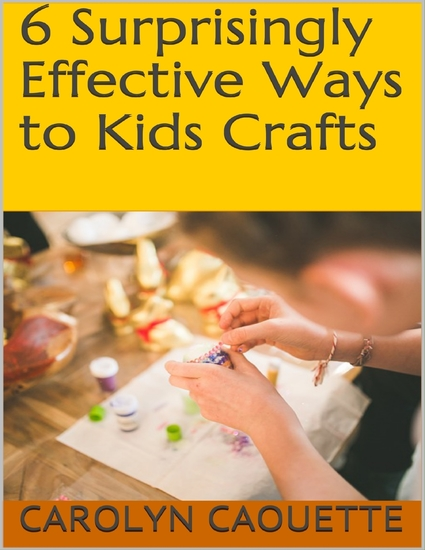6 Surprisingly Effective Ways to Kids Crafts - cover
