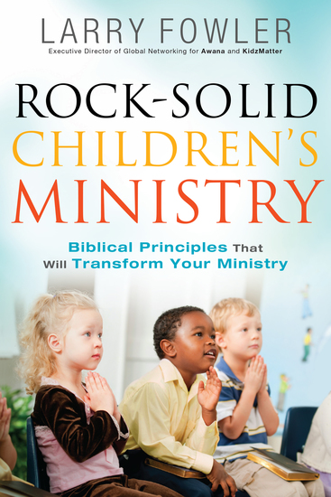 Rock-Solid Children's Ministry - Biblical Principles that Will Transform Your Ministry - cover