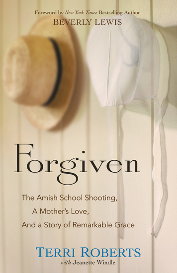 Forgiven - The Amish School Shooting a Mother's Love and a Story of Remarkable Grace - cover